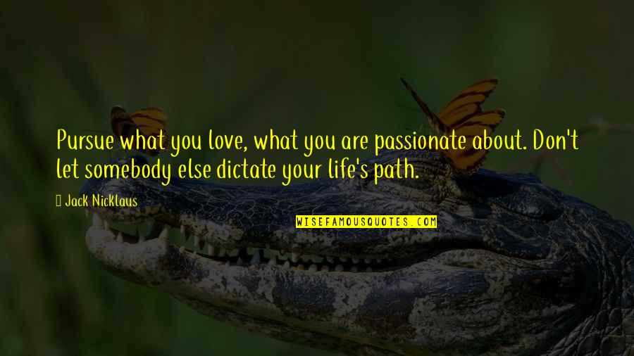 Don't Pursue Quotes By Jack Nicklaus: Pursue what you love, what you are passionate
