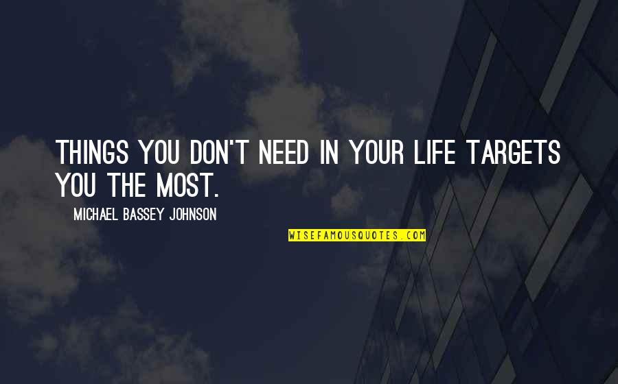 Don't Pursue Quotes By Michael Bassey Johnson: Things you don't need in your life targets