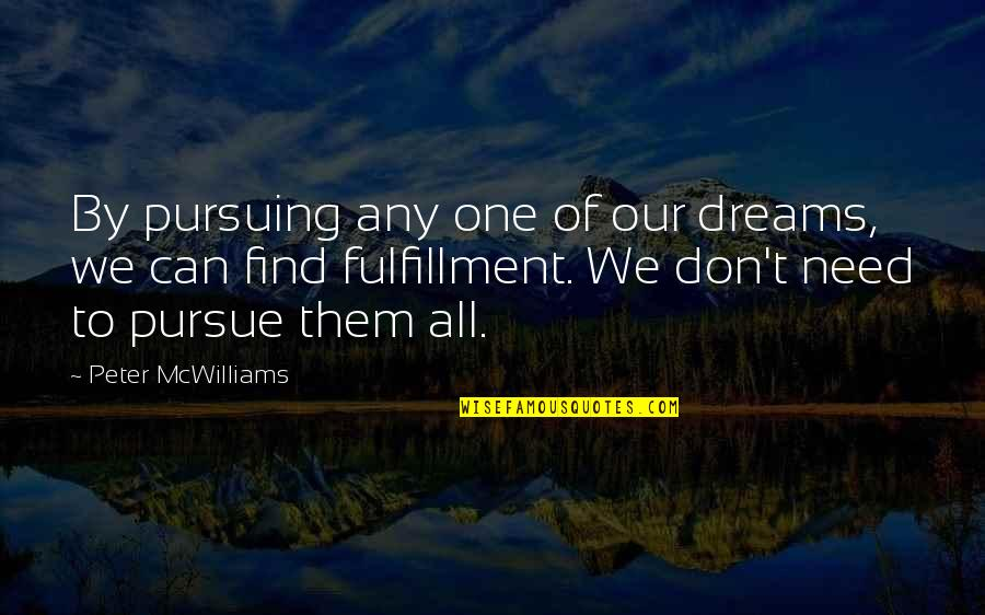 Don't Pursue Quotes By Peter McWilliams: By pursuing any one of our dreams, we