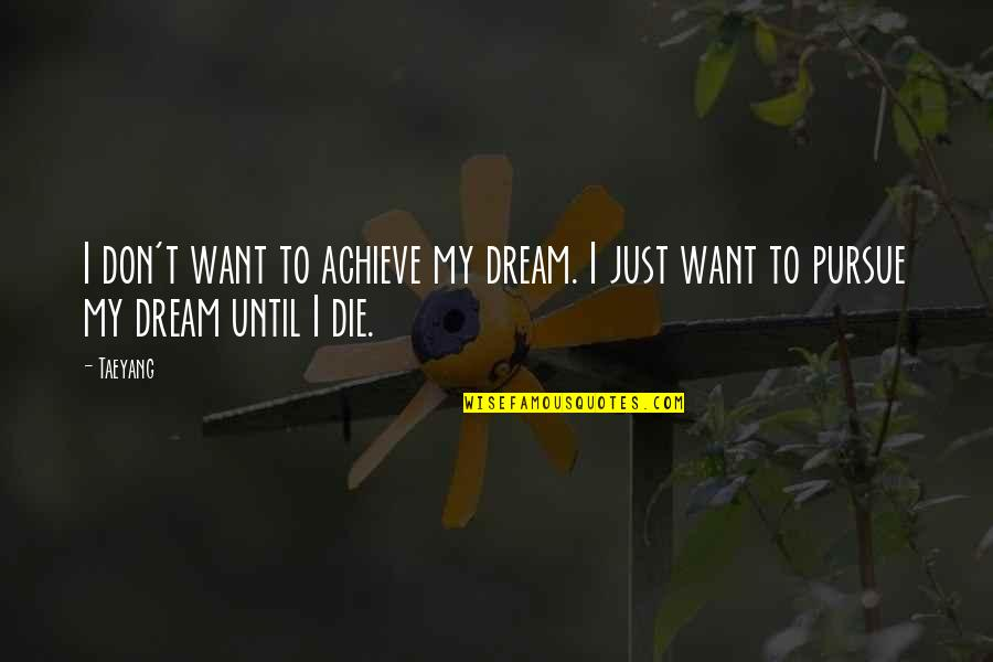 Don't Pursue Quotes By Taeyang: I don't want to achieve my dream. I