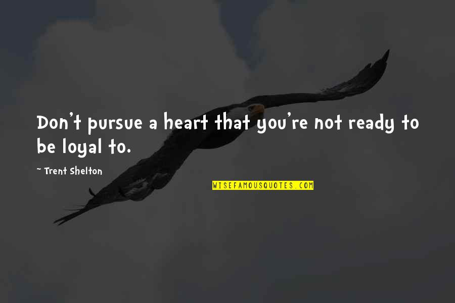 Don't Pursue Quotes By Trent Shelton: Don't pursue a heart that you're not ready