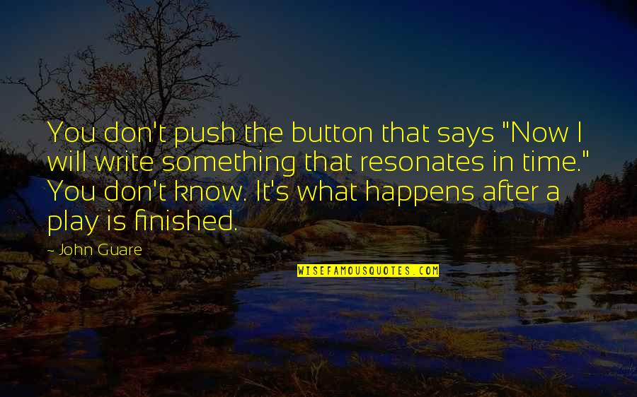 """Don't Push My Button Quotes By John Guare: You don't push the button that says """"Now"""