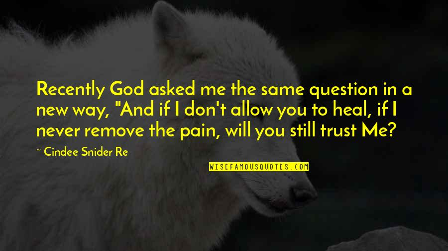 Don't Question God Quotes By Cindee Snider Re: Recently God asked me the same question in