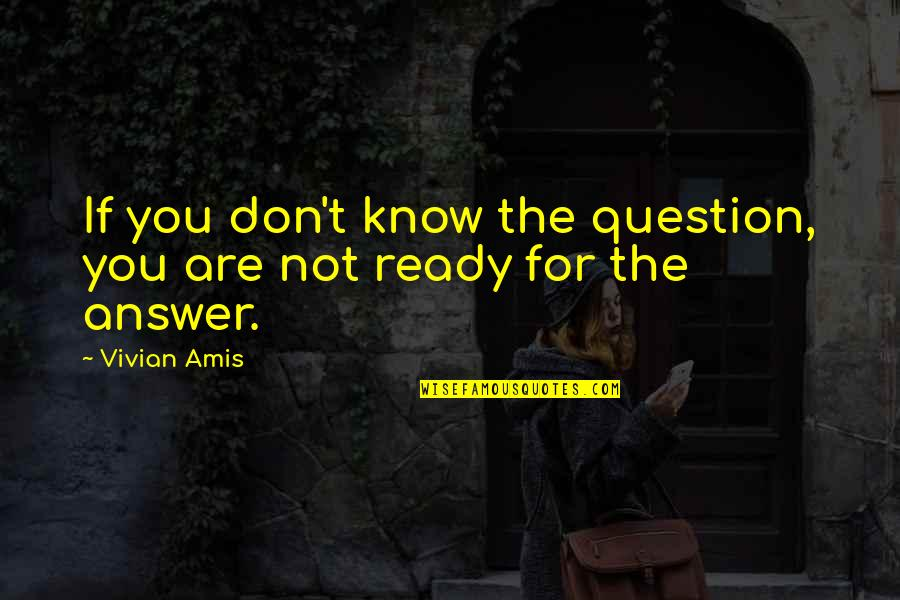 Don't Question God Quotes By Vivian Amis: If you don't know the question, you are