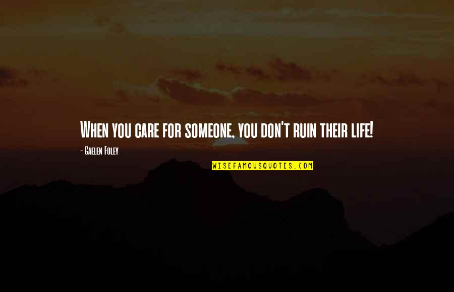 Dont Ruin My Life Quotes Top 25 Famous Quotes About Dont Ruin My Life