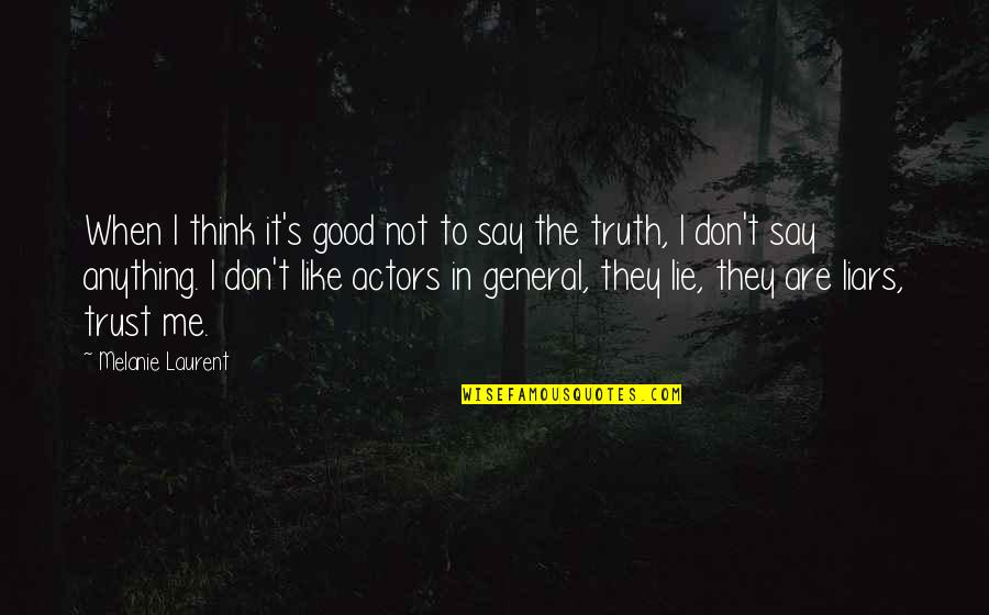 Don't Say Lie Quotes By Melanie Laurent: When I think it's good not to say