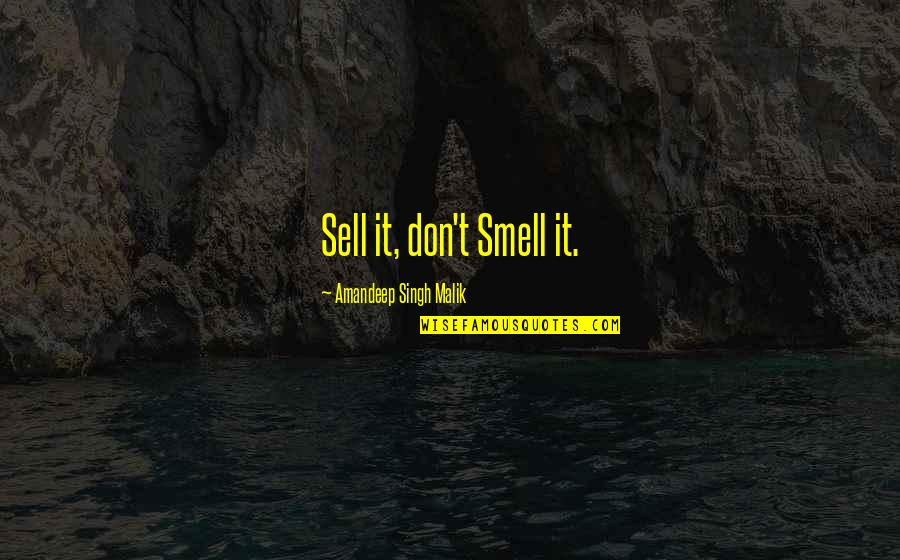 Don't Sell Out Quotes By Amandeep Singh Malik: Sell it, don't Smell it.