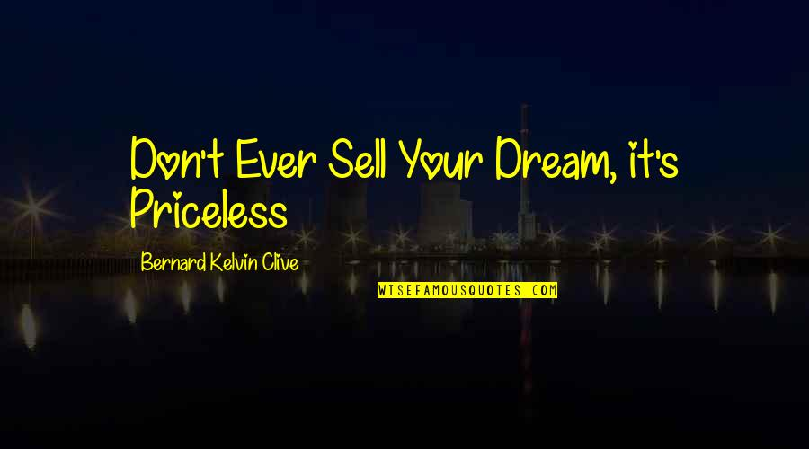 Don't Sell Out Quotes By Bernard Kelvin Clive: Don't Ever Sell Your Dream, it's Priceless