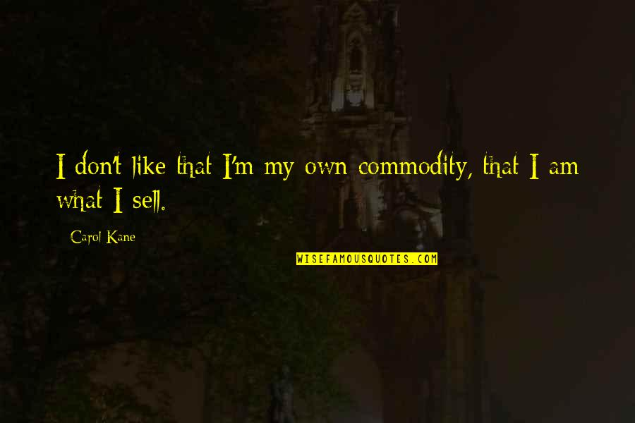Don't Sell Out Quotes By Carol Kane: I don't like that I'm my own commodity,
