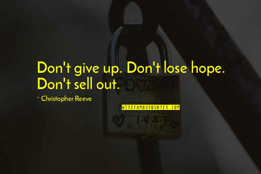 Don't Sell Out Quotes By Christopher Reeve: Don't give up. Don't lose hope. Don't sell