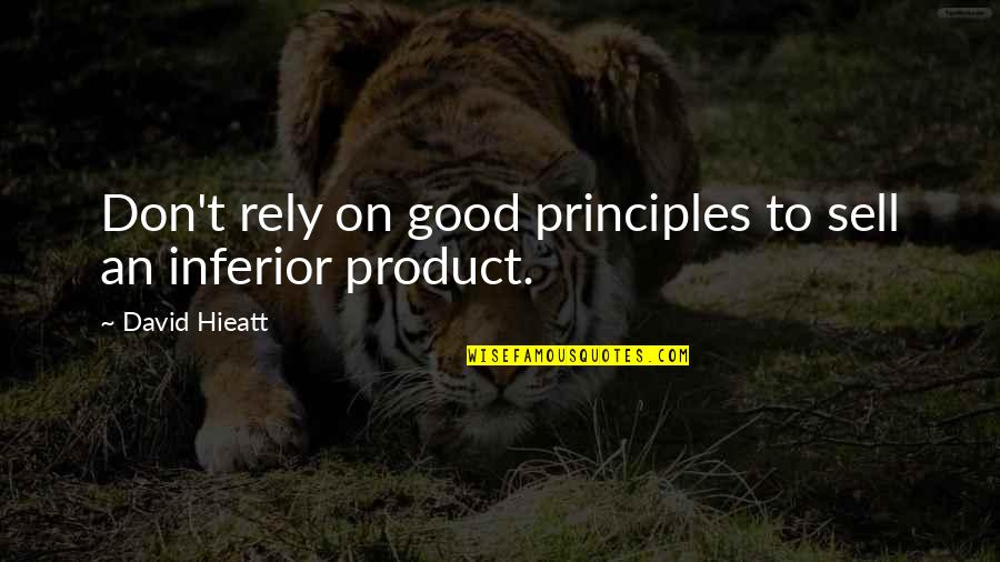 Don't Sell Out Quotes By David Hieatt: Don't rely on good principles to sell an