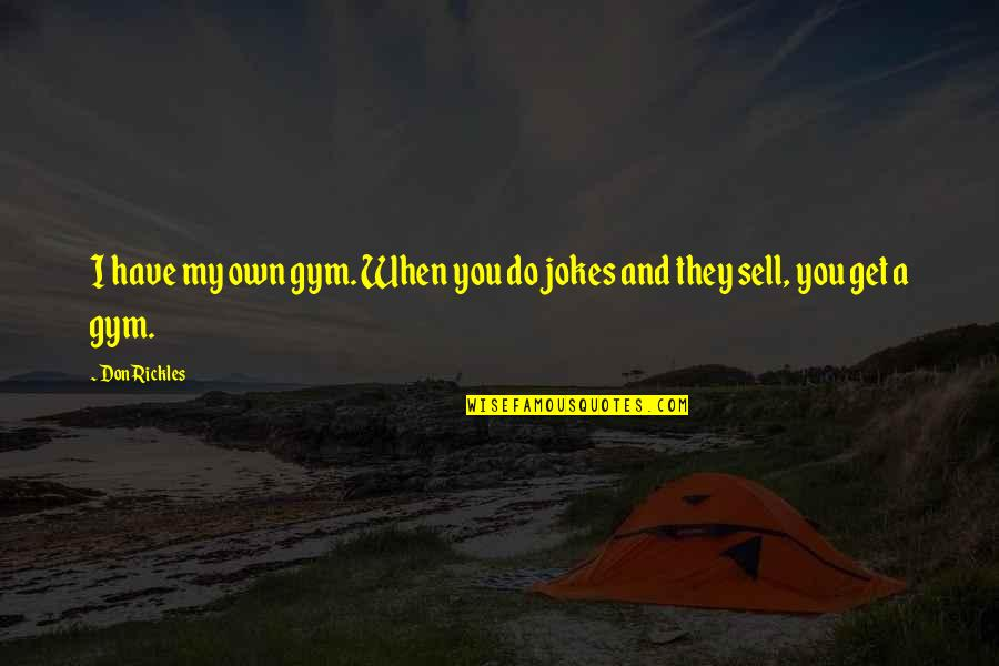Don't Sell Out Quotes By Don Rickles: I have my own gym. When you do