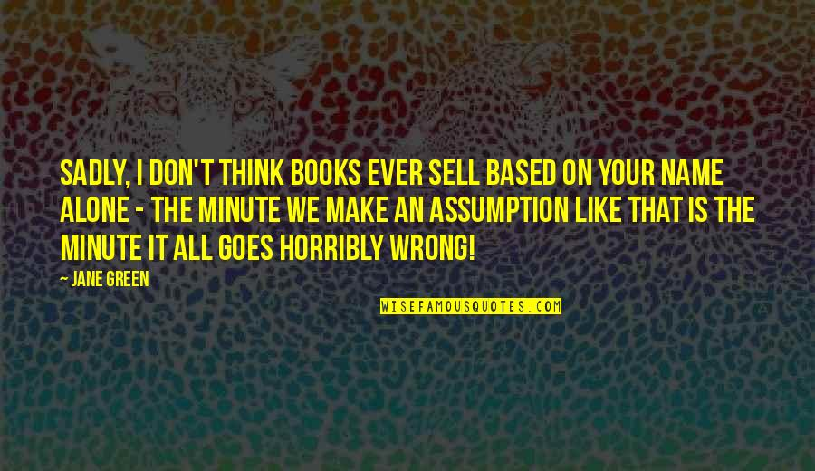 Don't Sell Out Quotes By Jane Green: Sadly, I don't think books ever sell based