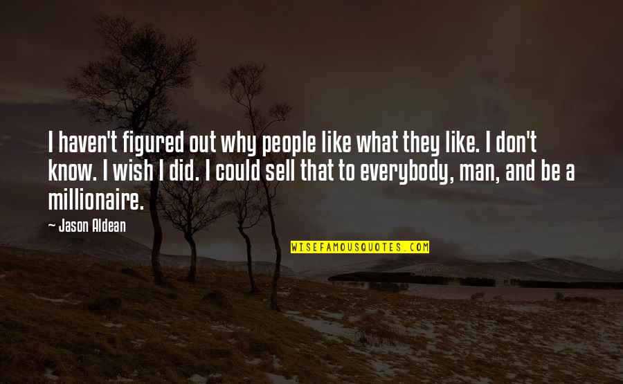 Don't Sell Out Quotes By Jason Aldean: I haven't figured out why people like what