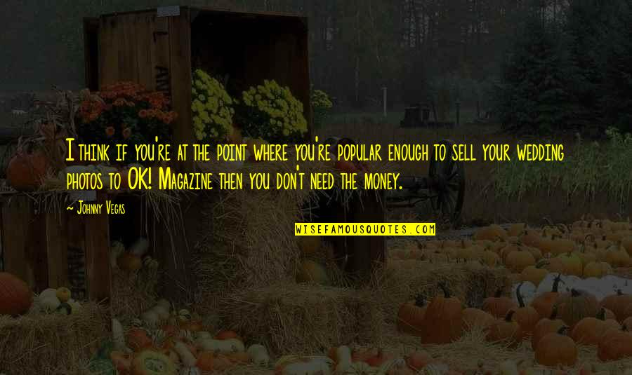 Don't Sell Out Quotes By Johnny Vegas: I think if you're at the point where