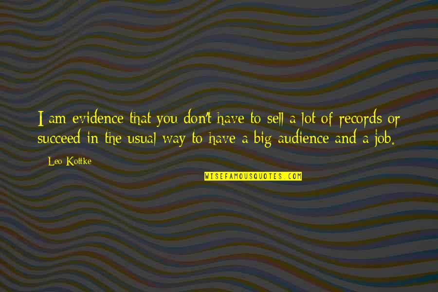 Don't Sell Out Quotes By Leo Kottke: I am evidence that you don't have to