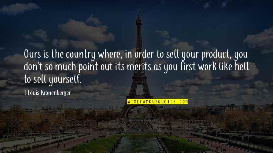 Don't Sell Out Quotes By Louis Kronenberger: Ours is the country where, in order to
