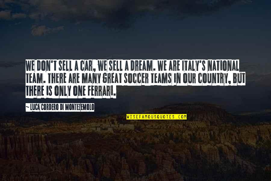 Don't Sell Out Quotes By Luca Cordero Di Montezemolo: We don't sell a car, we sell a