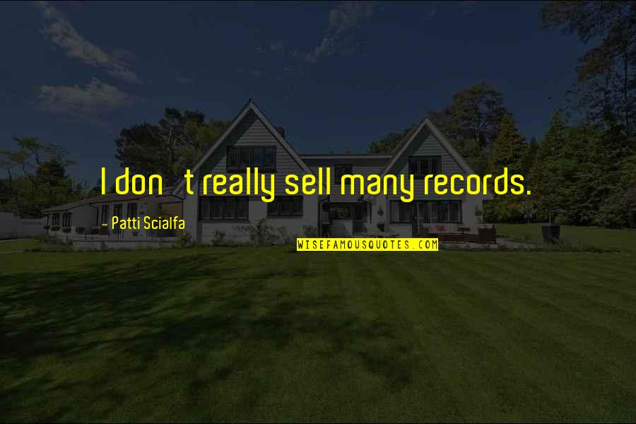 Don't Sell Out Quotes By Patti Scialfa: I don't really sell many records.