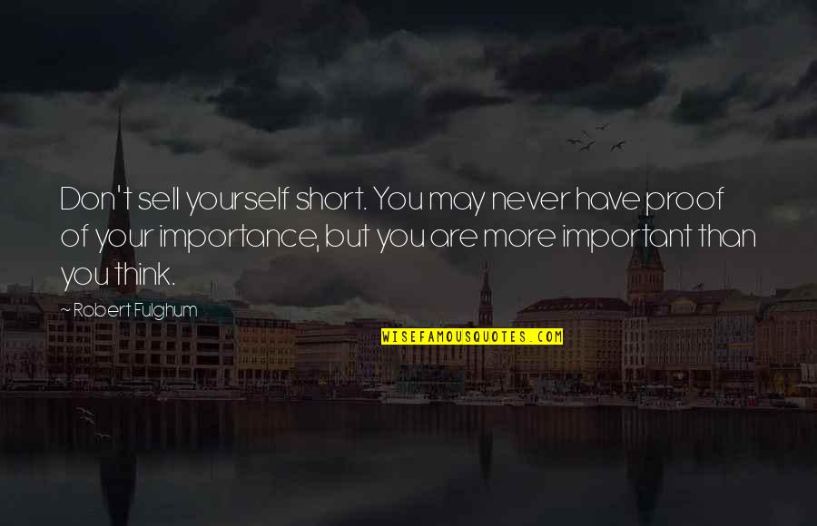 Don't Sell Out Quotes By Robert Fulghum: Don't sell yourself short. You may never have