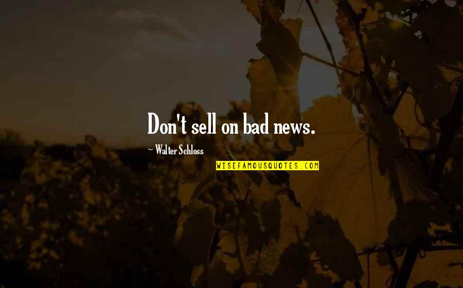 Don't Sell Out Quotes By Walter Schloss: Don't sell on bad news.