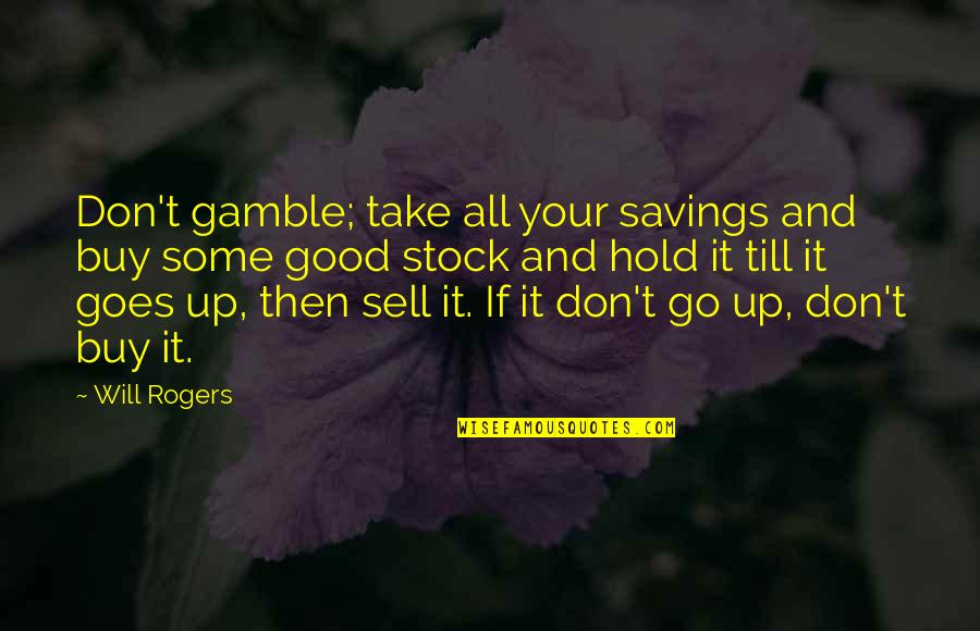 Don't Sell Out Quotes By Will Rogers: Don't gamble; take all your savings and buy