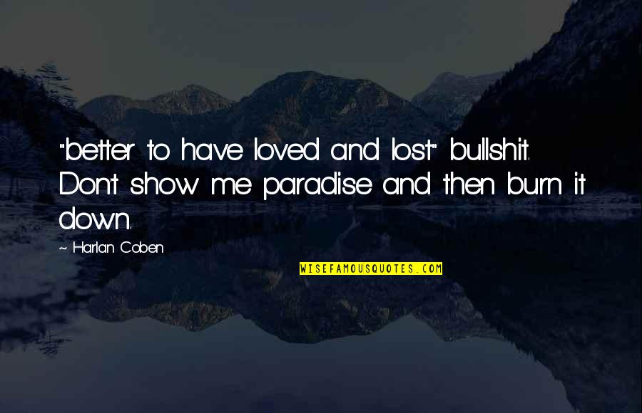 "Don't Show More Love Quotes By Harlan Coben: ""better to have loved and lost"" bullshit. Don't"