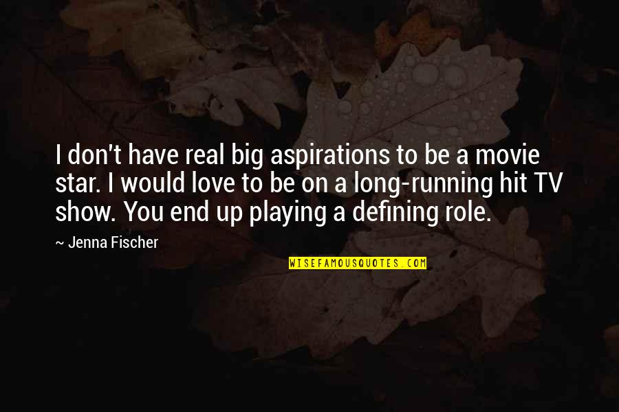 Don't Show More Love Quotes By Jenna Fischer: I don't have real big aspirations to be