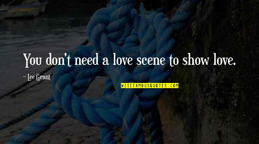 Don't Show More Love Quotes By Lee Grant: You don't need a love scene to show