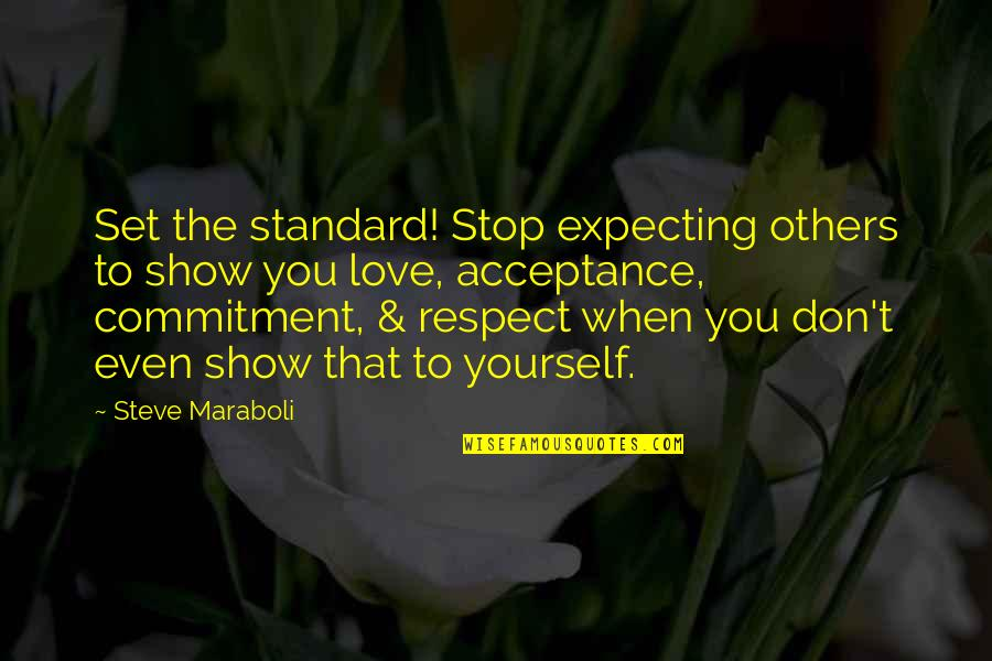 Don't Show More Love Quotes By Steve Maraboli: Set the standard! Stop expecting others to show