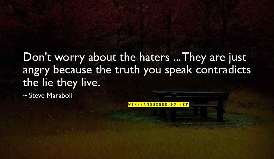 Don't Speak Lie Quotes By Steve Maraboli: Don't worry about the haters ... They are