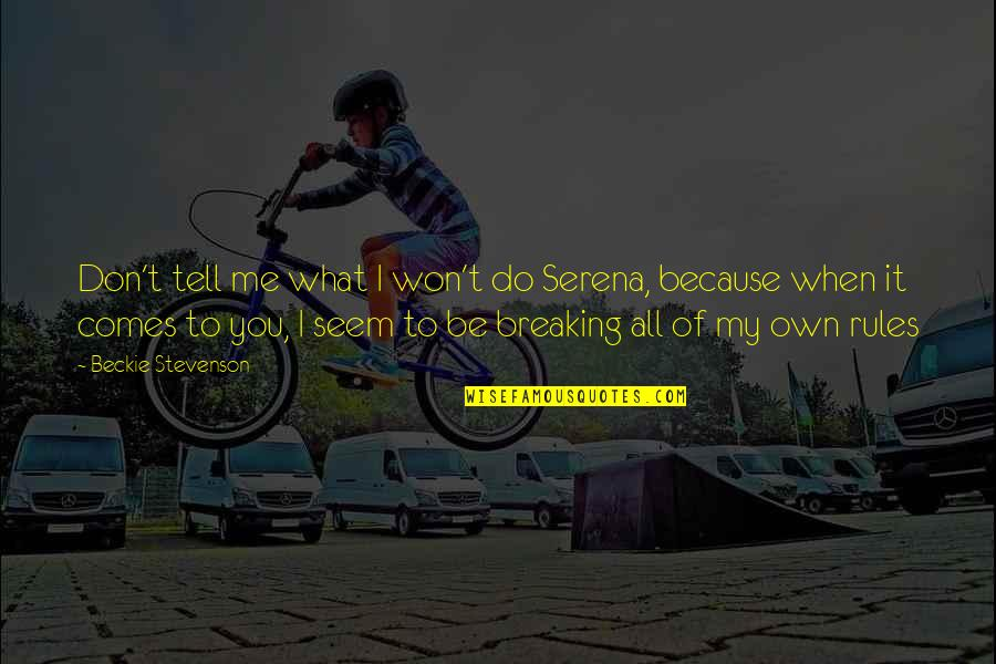 Don't Tell Me What To Do Quotes By Beckie Stevenson: Don't tell me what I won't do Serena,