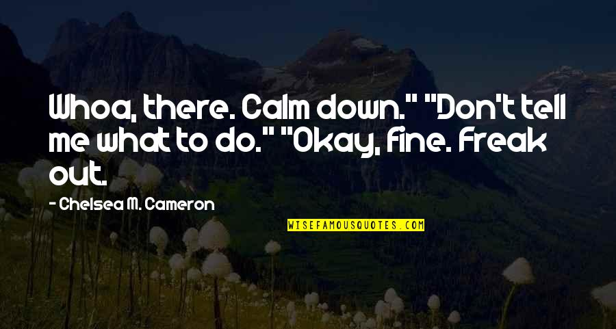 "Don't Tell Me What To Do Quotes By Chelsea M. Cameron: Whoa, there. Calm down."" ""Don't tell me what"