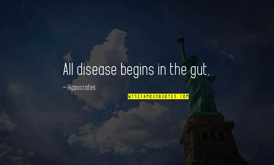Don't Tell Me What To Do Quotes By Hippocrates: All disease begins in the gut.