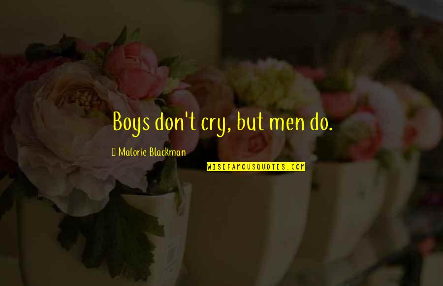 Don't Tell Me What To Do Quotes By Malorie Blackman: Boys don't cry, but men do.