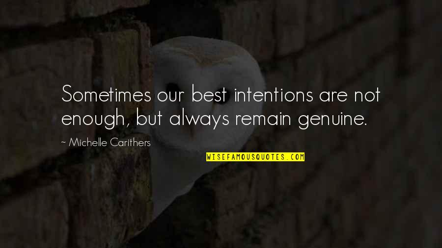Don't Tell Me You Love Me When You Don't Quotes By Michelle Carithers: Sometimes our best intentions are not enough, but