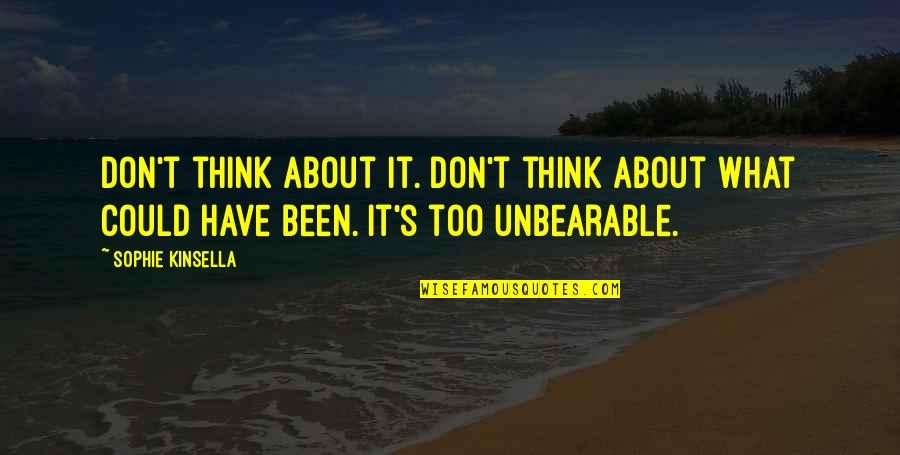Don't Think About What Could Have Been Quotes By Sophie Kinsella: Don't think about it. Don't think about what