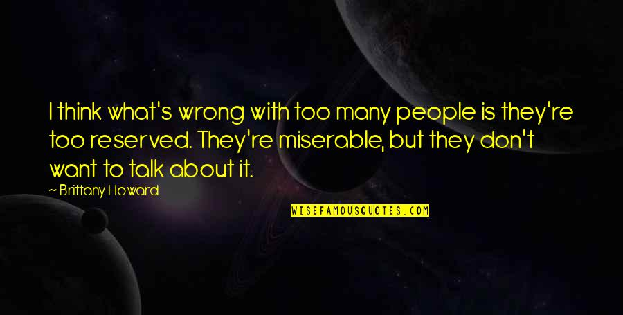 Don't Think Wrong Quotes By Brittany Howard: I think what's wrong with too many people