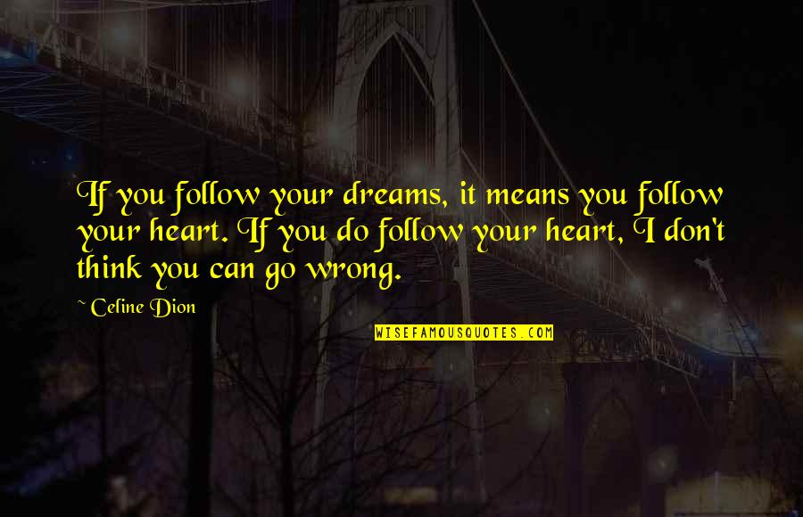 Don't Think Wrong Quotes By Celine Dion: If you follow your dreams, it means you