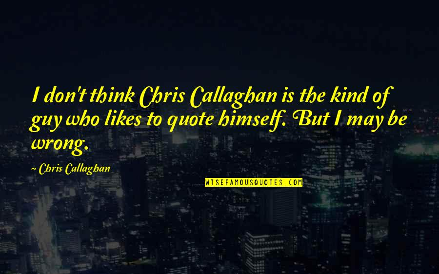 Don't Think Wrong Quotes By Chris Callaghan: I don't think Chris Callaghan is the kind