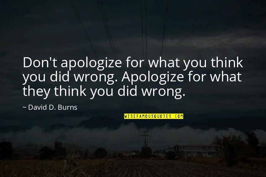 Don't Think Wrong Quotes By David D. Burns: Don't apologize for what you think you did