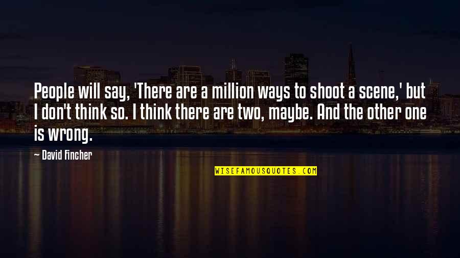 Don't Think Wrong Quotes By David Fincher: People will say, 'There are a million ways