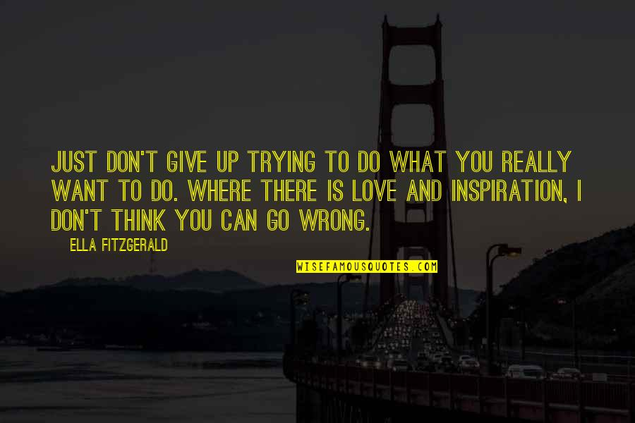 Don't Think Wrong Quotes By Ella Fitzgerald: Just don't give up trying to do what