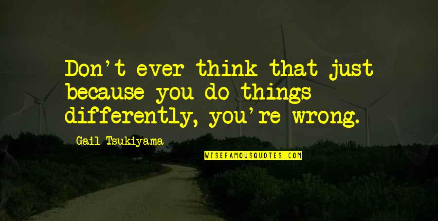 Don't Think Wrong Quotes By Gail Tsukiyama: Don't ever think that just because you do