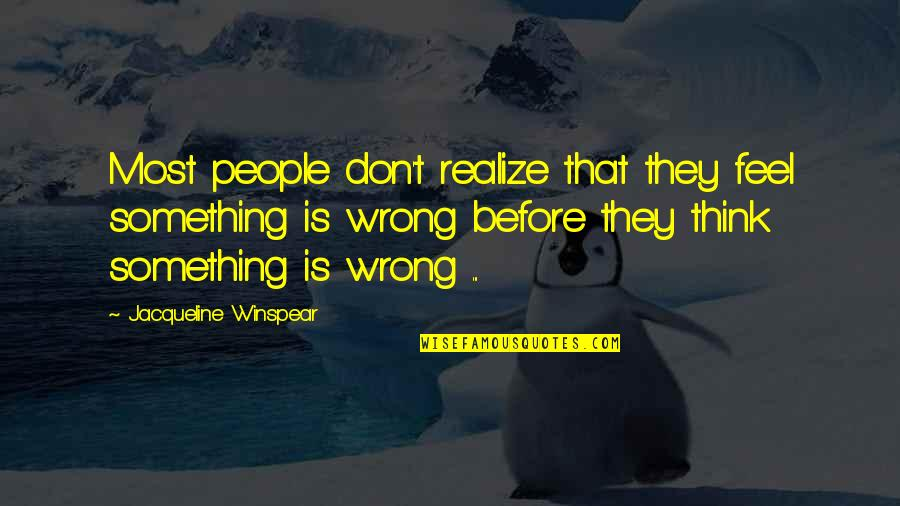 Don't Think Wrong Quotes By Jacqueline Winspear: Most people don't realize that they feel something