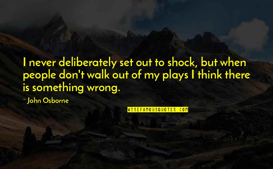 Don't Think Wrong Quotes By John Osborne: I never deliberately set out to shock, but