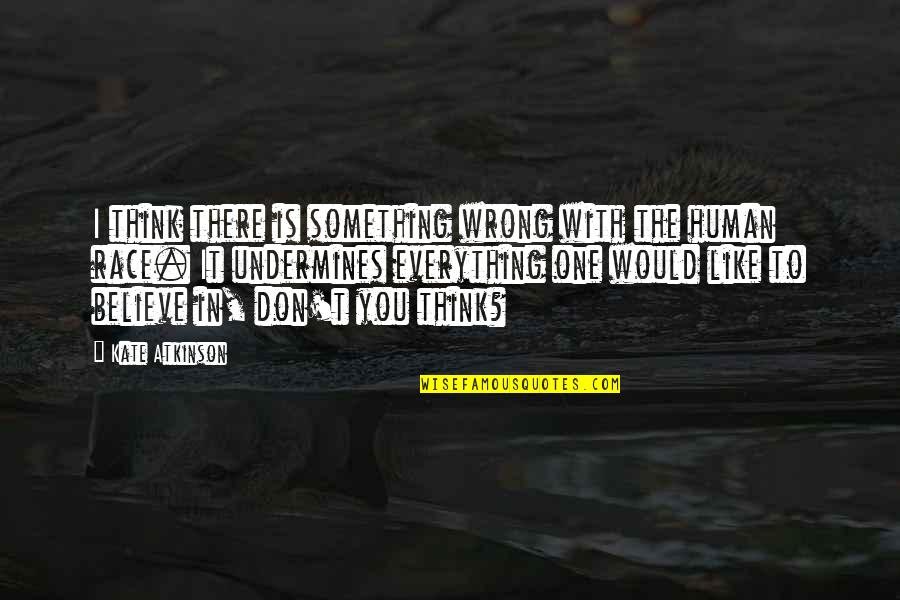 Don't Think Wrong Quotes By Kate Atkinson: I think there is something wrong with the