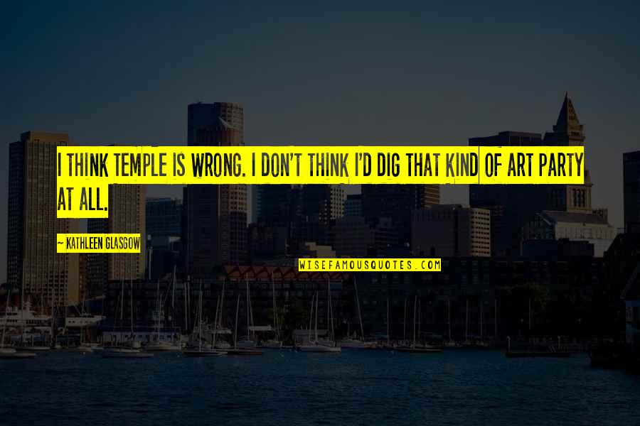 Don't Think Wrong Quotes By Kathleen Glasgow: I think Temple is wrong. I don't think