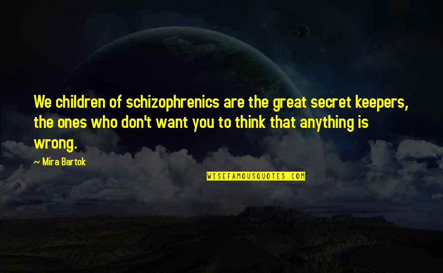 Don't Think Wrong Quotes By Mira Bartok: We children of schizophrenics are the great secret