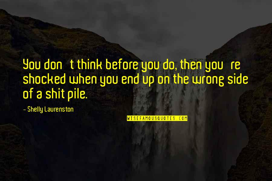 Don't Think Wrong Quotes By Shelly Laurenston: You don't think before you do, then you're
